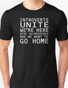Introverts Unite We're Here Go home T-Shirt