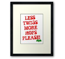 Less Twigs More Hops Framed Print