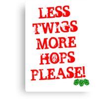 Less Twigs More Hops Canvas Print