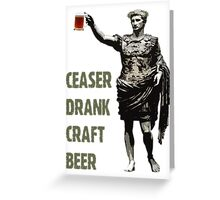 Ceaser Drank Craft Beer Greeting Card