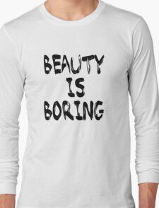 Beauty is boring Long Sleeve T-Shirt
