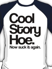 COOL STORY HOE NOW SUCK IT AGAIN. T-Shirt