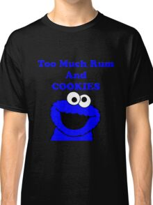 Too much rum and cookies Classic T-Shirt