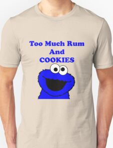 Too much rum and cookies Unisex T-Shirt