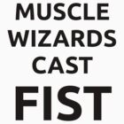 Muscle Wizards Cast FIST. by jandii