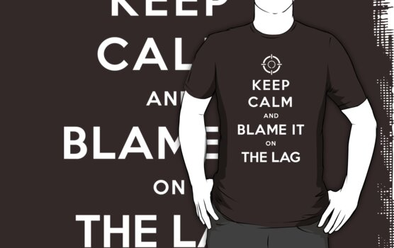 Keep Calm and Blame It On the LAG! (2nd Version) by soulthrow