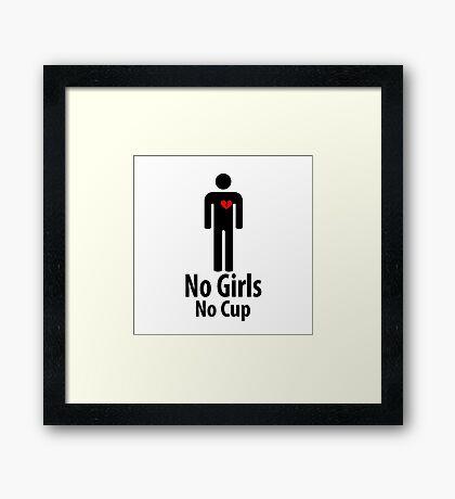 No Girls No Cup - Parody Framed Print