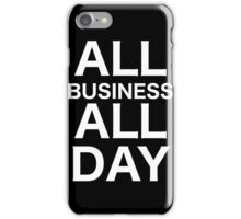 All Business All Day iPhone Case/Skin
