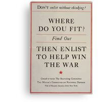 Dont enlist without thinking! Where do you fit Find out then enlist to help win the war 002 Canvas Print