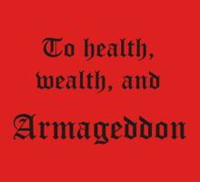 To Health, Wealth, and Armageddon by lilies28