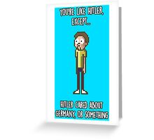 Morty - You're like Hitler... Greeting Card