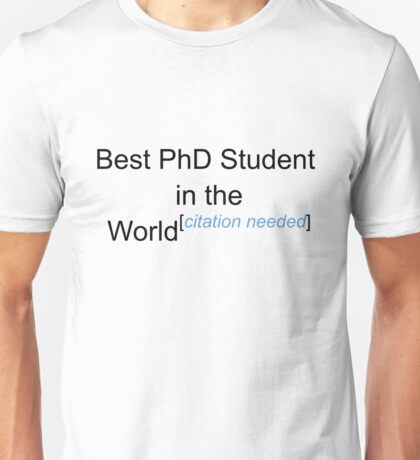 Best PhD Student in the World - Citation Needed! Unisex T-Shirt