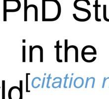 Best PhD Student in the World - Citation Needed! Sticker