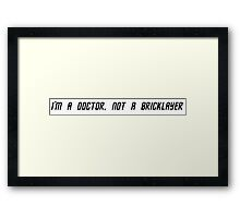 I'm a doctor, not a bricklayer Framed Print