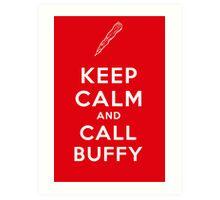 Keep Calm And Call Buffy Art Print