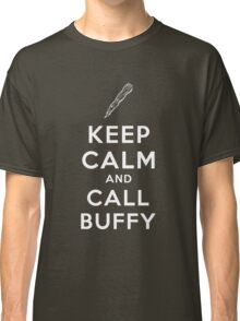 Keep Calm And Call Buffy Classic T-Shirt