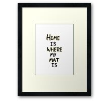 Home is where my Mat is Framed Print
