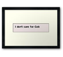 I don't care for Gob Framed Print