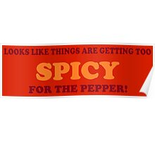 Too Spicy For the Pepper Poster