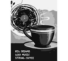 Big dreams, Good music, Strong coffee Photographic Print