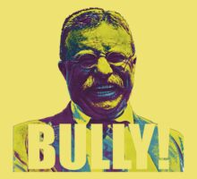 Bully! - Theodore Roosevelt - Cutout Text Kids Clothes