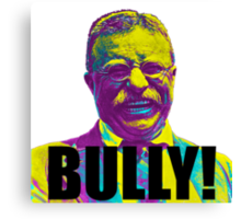 Bully! - Theodore Roosevelt - Black Text Canvas Print