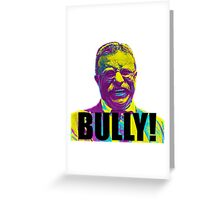 Bully! - Theodore Roosevelt - Black Text Greeting Card