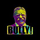 Bully! - Theodore Roosevelt - Black Text by MTKlima