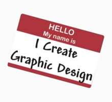 Hello My Name Is: I Create Graphic Design by BrianBest