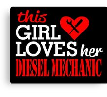 THIS GIRL LOVES HER DIESEL MECHANIC Canvas Print