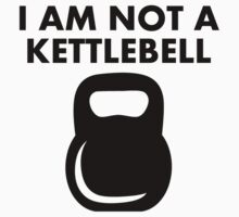 I Am Not A Kettlebell Kids Tee