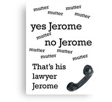 That's his lawyer, Jerome Canvas Print