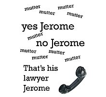 That's his lawyer, Jerome Photographic Print