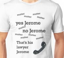 That's his lawyer, Jerome Unisex T-Shirt