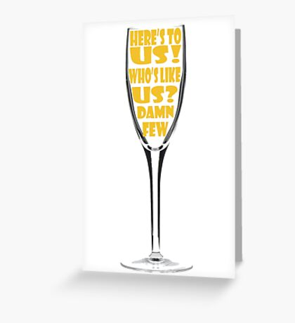Here's To Us!  Greeting Card