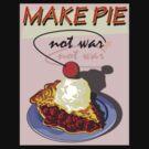 MAKE PIE NOT WAR by Larry Butterworth