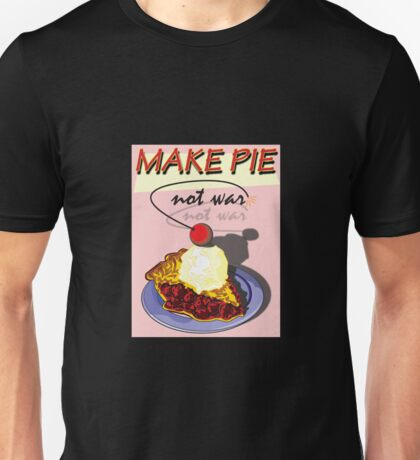 MAKE PIE NOT WAR Unisex T-Shirt