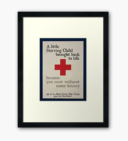 A little starving child brought back to life because you went without some luxury All of the Red Cross War Fund goes for war relief 002 Framed Print