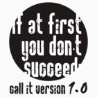 If at first you don't succeed; call it version 1.0  by Cyndy Ejanda