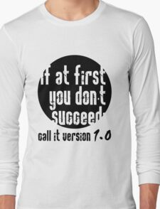 If at first you don't succeed; call it version 1.0  Long Sleeve T-Shirt