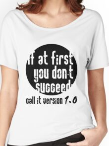 If at first you don't succeed; call it version 1.0  Women's Relaxed Fit T-Shirt