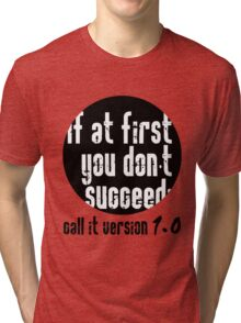 If at first you don't succeed; call it version 1.0  Tri-blend T-Shirt