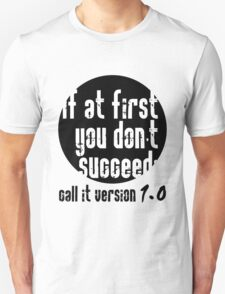 If at first you don't succeed; call it version 1.0  Unisex T-Shirt