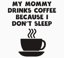 My Mommy Drinks Coffee Because I Don't Sleep Kids Tee