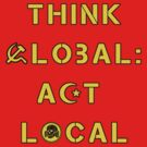 Think Local, Act Global (Communism and Nazism) by thecriticalg