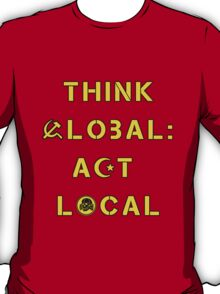 Think Local, Act Global (Communism and Nazism) T-Shirt