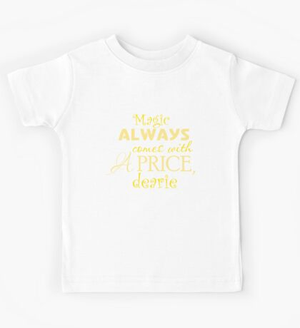 Magic Always Comes With A Price! Kids Tee