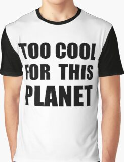 Too cool for this planet Graphic T-Shirt