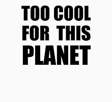 Too cool for this planet Unisex T-Shirt