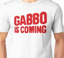 Gabbo is coming Unisex T-Shirt